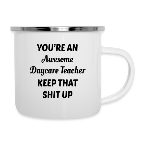 You're an awesome daycare teacher keep that shit u - Camper Mug