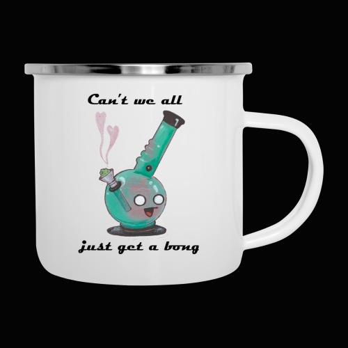Can't We All Just Get a Bong - Camper Mug