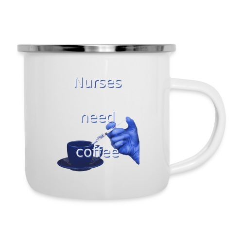 Nurses need coffee - Camper Mug