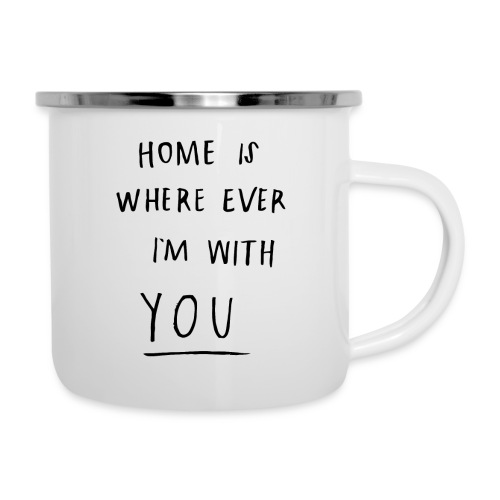 Home is where ever im with you - Camper Mug