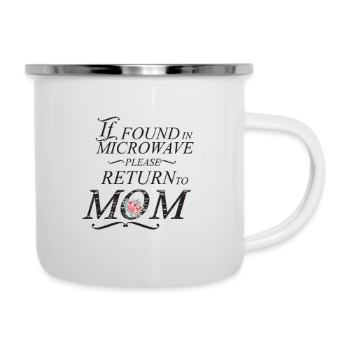 If Found In Microwave Please Return To Mom - Camper Mug