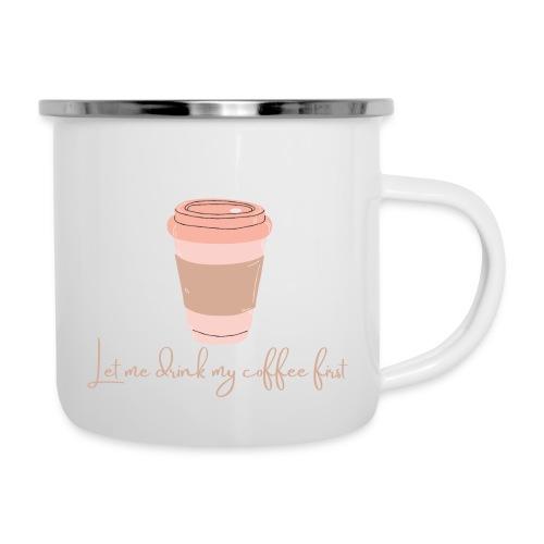 Let me drink my coffee first 1 - Camper Mug