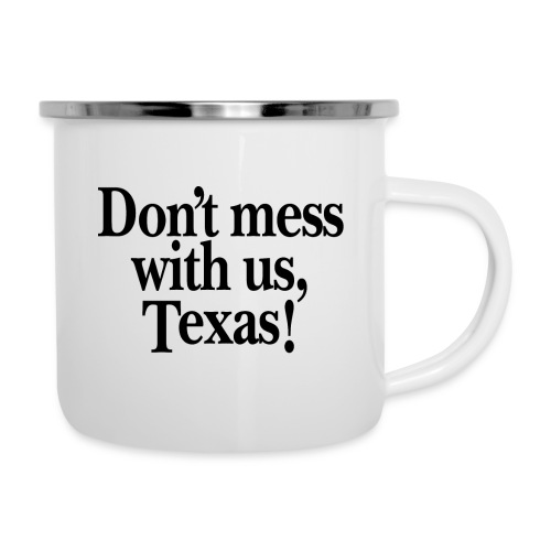 Don't mess with us, Texas - Camper Mug