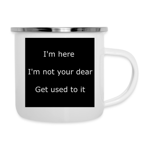 I'M HERE, I'M NOT YOUR DEAR, GET USED TO IT. - Camper Mug