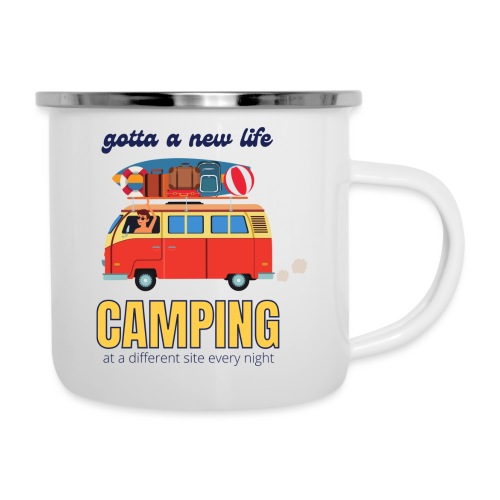Gotta a New Life Camping at a different site every - Camper Mug