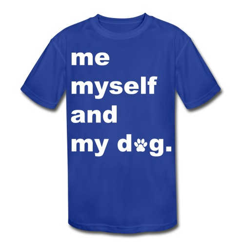 Me Myself And My Dog - Kids' Moisture Wicking Performance T-Shirt