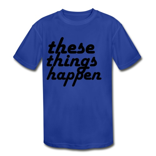 these things happen - Kids' Moisture Wicking Performance T-Shirt