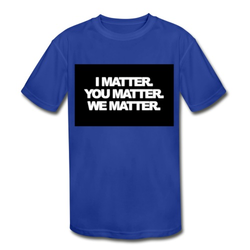We matter - Kids' Moisture Wicking Performance T-Shirt
