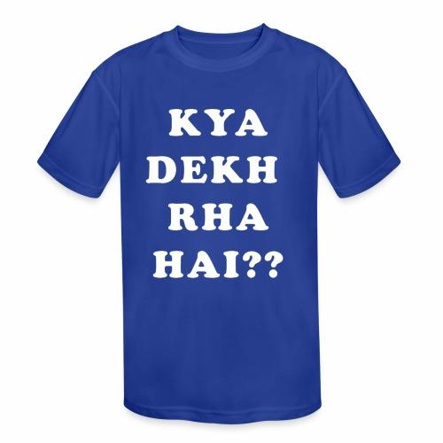 Kya Dekh Raha Hai - Kids' Moisture Wicking Performance T-Shirt
