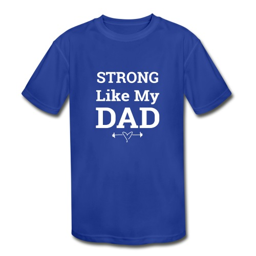 Strong like Dad white - Kids' Moisture Wicking Performance T-Shirt