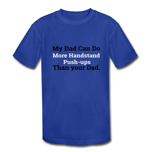 my dad can do more handstand push ups - Kids' Moisture Wicking Performance T-Shirt