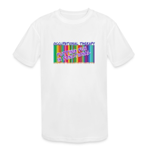 Occupational Therapy Putting the fun in functional - Kids' Moisture Wicking Performance T-Shirt