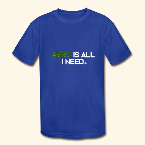 WEED IS ALL I NEED - T-SHIRT - HOODIE - CANNABIS - Kids' Moisture Wicking Performance T-Shirt
