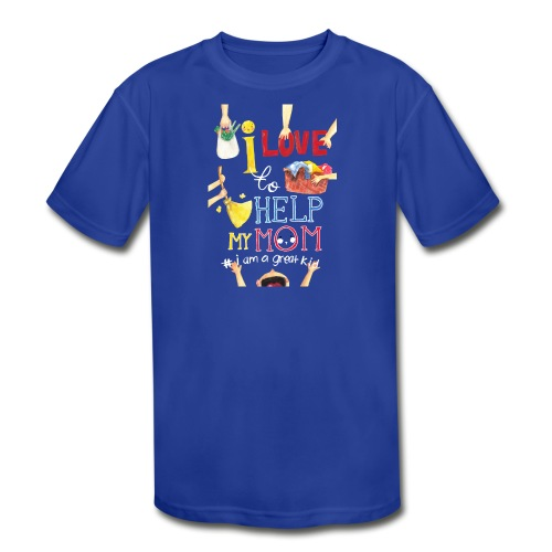 i love to help my mom - Kid's Moisture Wicking Performance T-Shirt