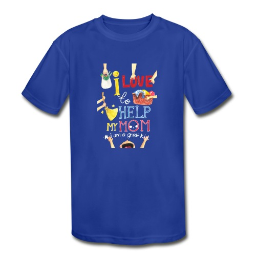 i love to help my mom - Kids' Moisture Wicking Performance T-Shirt