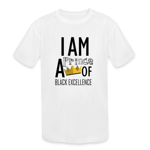 I AM A PRINCE OF BLACK EXCELLENCE - Kids' Moisture Wicking Performance T-Shirt