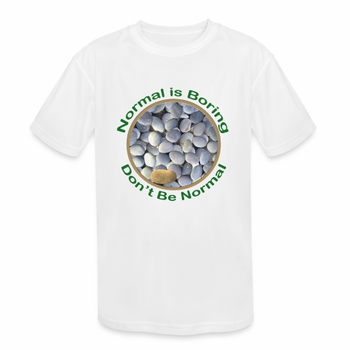 Normal is Boring - Don t be Normal - Kids' Moisture Wicking Performance T-Shirt