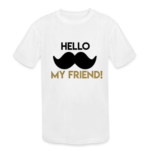 Hello my friend - Kids' Moisture Wicking Performance T-Shirt
