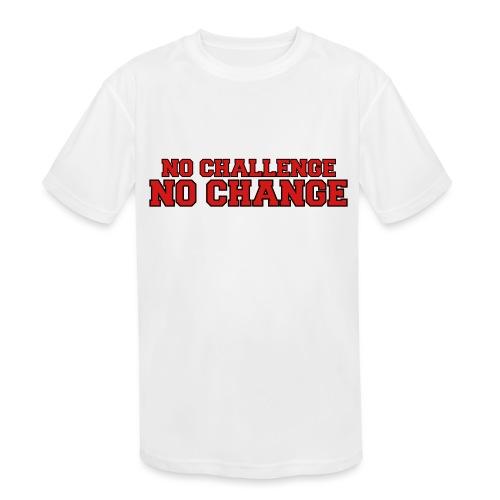 No Challenge No Change - Kids' Moisture Wicking Performance T-Shirt