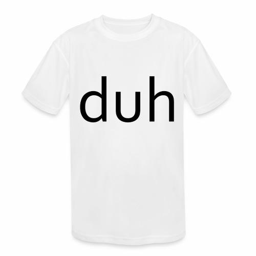 duh black - Kids' Moisture Wicking Performance T-Shirt