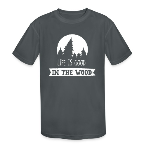 Good Life In The Wood - Kids' Moisture Wicking Performance T-Shirt