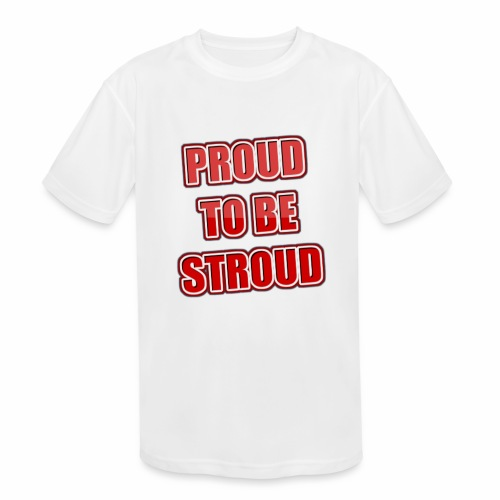 Proud To Be Stroud - Kids' Moisture Wicking Performance T-Shirt