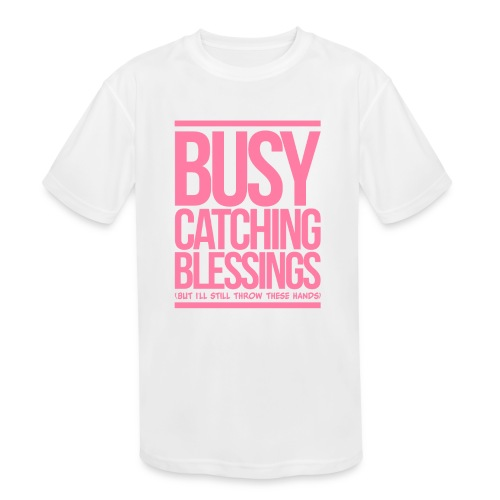 Busy Catching Blessings - Kid's Moisture Wicking Performance T-Shirt