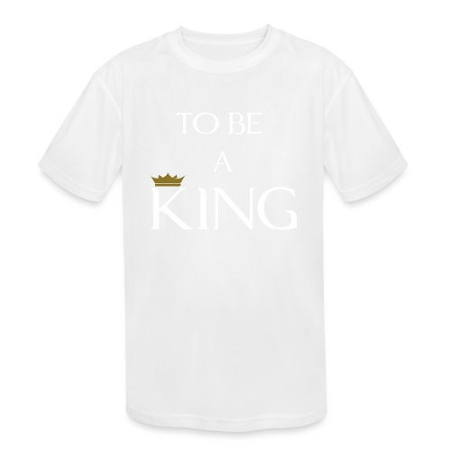 TO BE A king2 - Kids' Moisture Wicking Performance T-Shirt