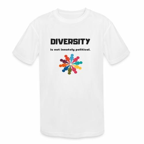 Diversity is not innately political - Kids' Moisture Wicking Performance T-Shirt