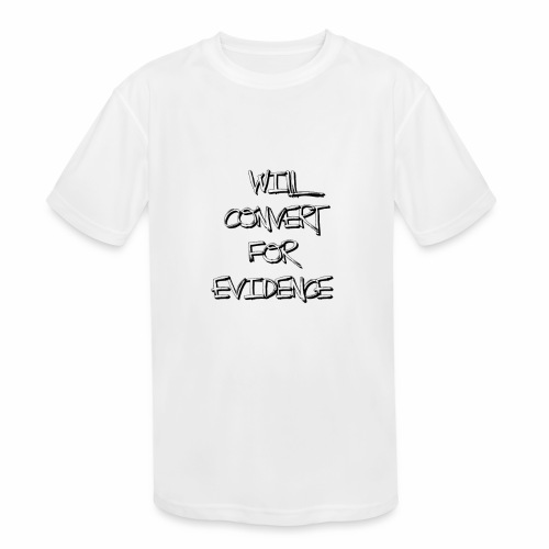Will Convert for Evidence - Kids' Moisture Wicking Performance T-Shirt