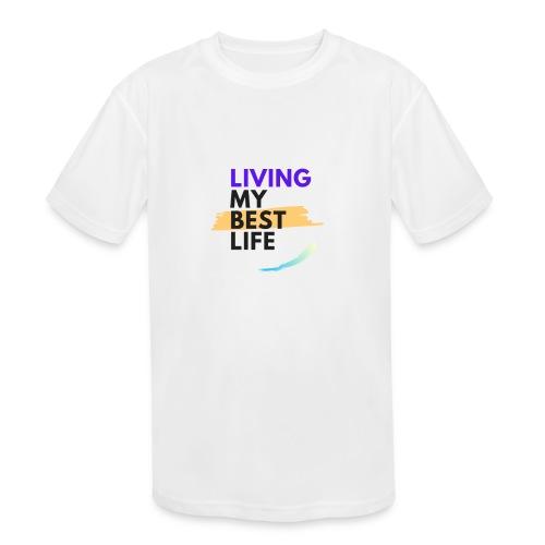 living my best life - Kids' Moisture Wicking Performance T-Shirt