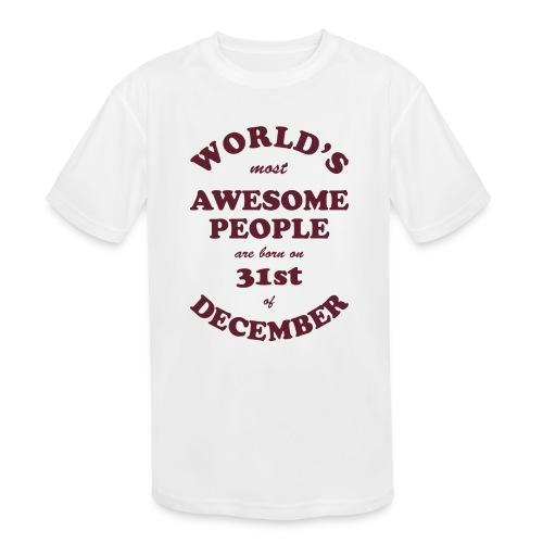 Most Awesome People are born on 31st of December - Kids' Moisture Wicking Performance T-Shirt