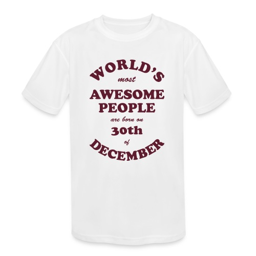 Most Awesome People are born on 30th of December - Kids' Moisture Wicking Performance T-Shirt