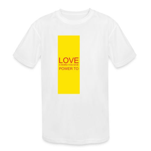 LOVE A WORD YOU GIVE POWER TO - Kids' Moisture Wicking Performance T-Shirt