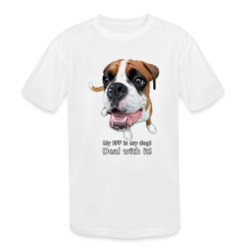 My BFF is my dog deal with it - Kids' Moisture Wicking Performance T-Shirt
