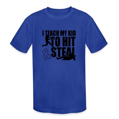 I Teach My Kid to Hit and Steal Baseball - Kids' Moisture Wicking Performance T-Shirt