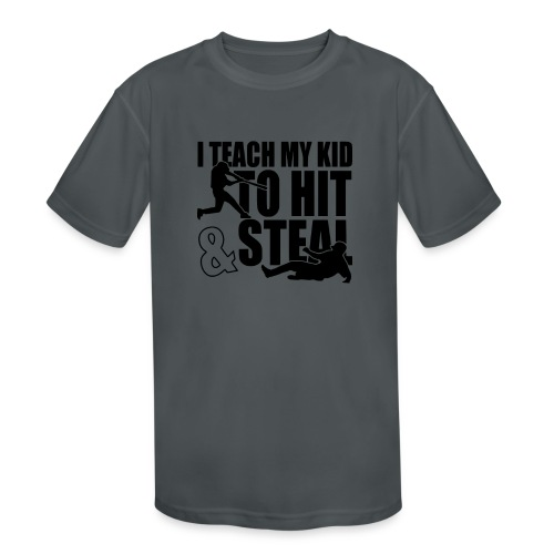 I Teach My Kid to Hit and Steal Baseball - Kids' Moisture Wicking Performance T-Shirt