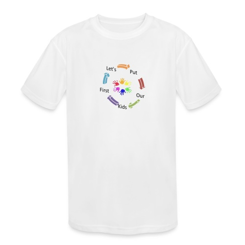 Let's Put Our Kids First - Kids' Moisture Wicking Performance T-Shirt