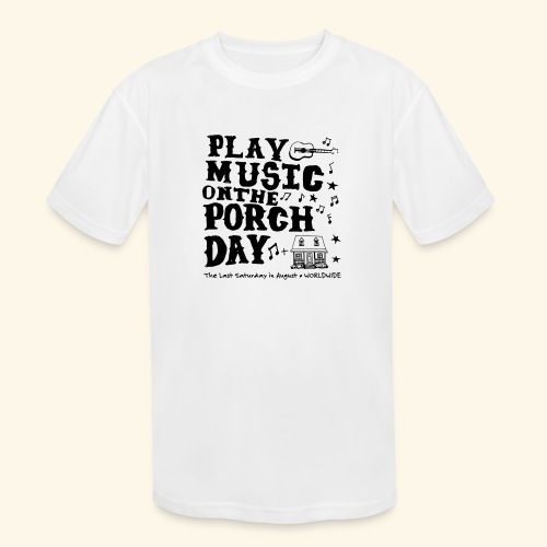 PLAY MUSIC ON THE PORCH DAY - Kids' Moisture Wicking Performance T-Shirt