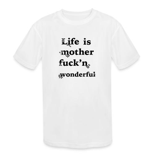 wonderful life - Kids' Moisture Wicking Performance T-Shirt