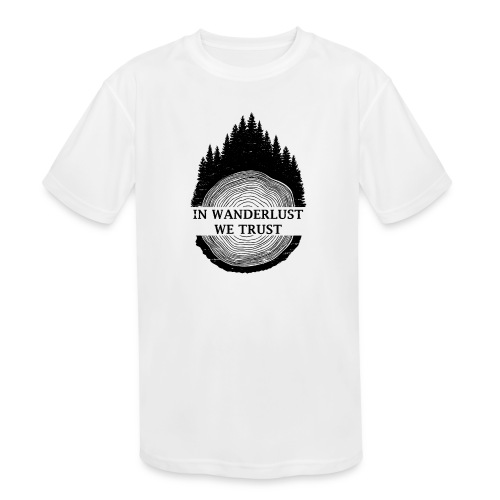 In Wanderlust We Trust - Kids' Moisture Wicking Performance T-Shirt
