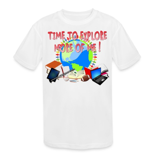Time to Explore More of Me ! BACK TO SCHOOL - Kids' Moisture Wicking Performance T-Shirt