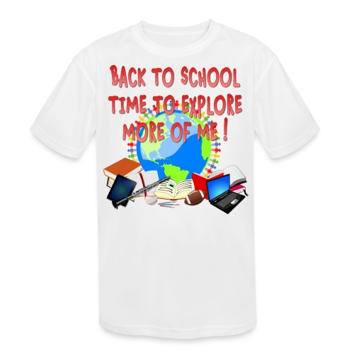 BACK TO SCHOOL, TIME TO EXPLORE MORE OF ME ! - Kids' Moisture Wicking Performance T-Shirt