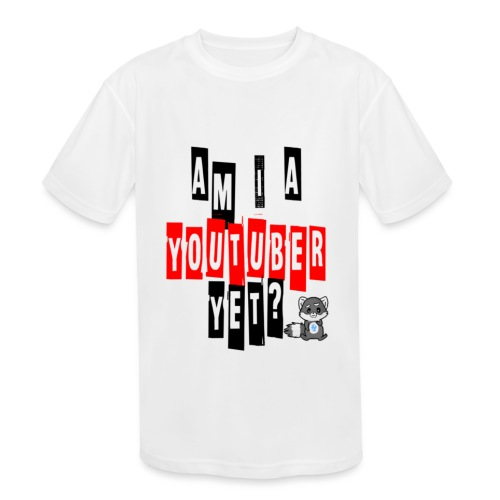 Am I A Youtuber Yet? - Kids' Moisture Wicking Performance T-Shirt