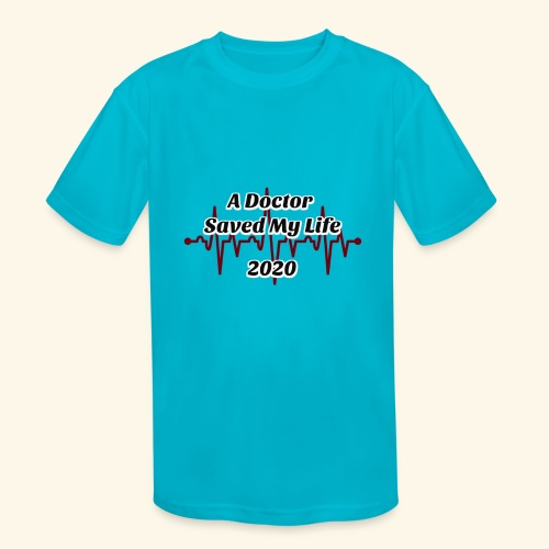 A Doctor Saved My Life in 2020 - Kids' Moisture Wicking Performance T-Shirt