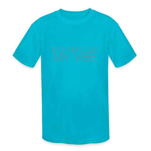 Bitch Dont Kale My Vibe - Kids' Moisture Wicking Performance T-Shirt