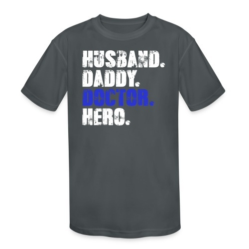 Husband Daddy Doctor Hero, Funny Fathers Day Gift - Kids' Moisture Wicking Performance T-Shirt