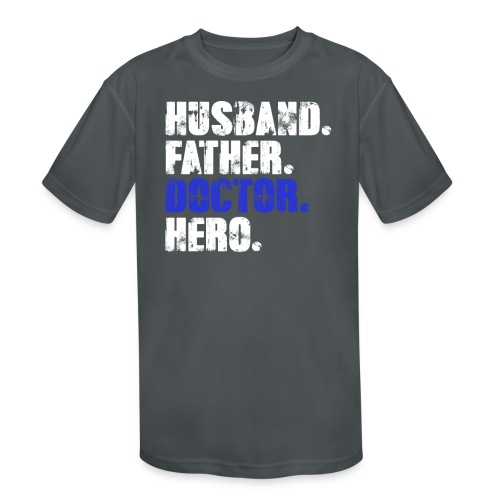 Father Husband Doctor Hero - Doctor Dad - Kids' Moisture Wicking Performance T-Shirt