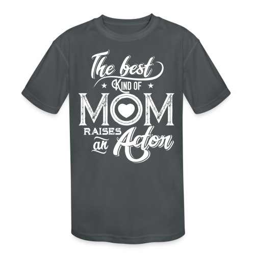 The Best Kind Of Mom Raises An Actor, Mother's Day - Kids' Moisture Wicking Performance T-Shirt