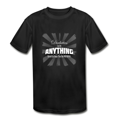 Diabetics Can Do Anything........... - Kids' Moisture Wicking Performance T-Shirt
